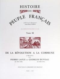Georges Duveau et Pierre Lafue - Histoire du peuple français (3). De la Révolution à la Commune, 1789-1871.