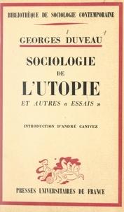 Georges Duveau et André Canivez - Sociologie de l'utopie et autres essais - Ouvrage posthume.