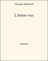 Georges Eekhoud - L'Autre vue.