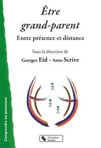 Georges Eid et Anne Scrive - Etre grand-parent - Entre présence et distance.