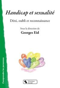 Handicap et sexualité- Déni, oubli et reconnaissance - Georges Eid |