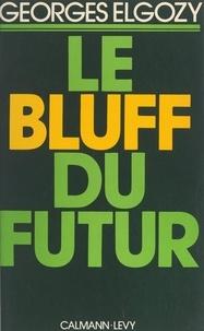 Georges Elgozy - Le bluff du futur - Demain n'aura pas lieu.