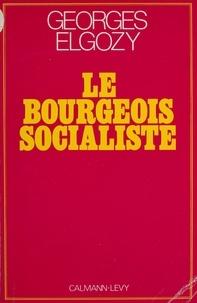 Georges Elgozy - Le Bourgeois socialiste ou Pour un post-libéralisme.