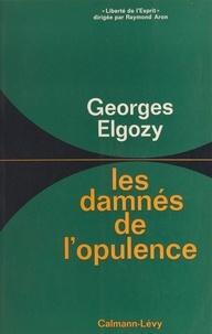 Georges Elgozy et Raymond Aron - Les damnés de l'opulence.