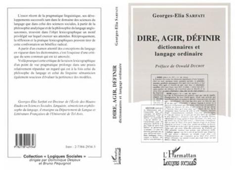 Georges-Elia Sarfati - Dire, agir, définir - Dictionnaires et langage ordinaire, critique de la raison lexicographique d'un point de vue pragmatique.