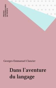 Georges-Emmanuel Clancier - Dans l'aventure du langage.