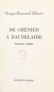 Georges-Emmanuel Clancier - De Chénier à Baudelaire, panorama critique.