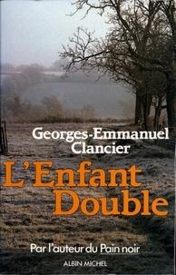 Georges-Emmanuel Clancier et Georges Emmanuel CLANCIER - L'Enfant double.