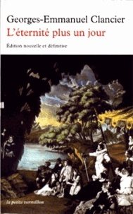 Georges-Emmanuel Clancier - L'éternité plus un jour - Suivi de Un homme à la recherche de son temps.