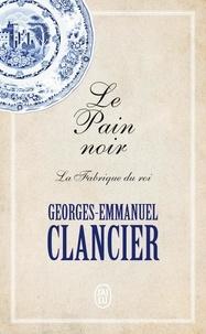 Georges-Emmanuel Clancier - Le Pain noir Tome 2 : La Fabrique du roi.
