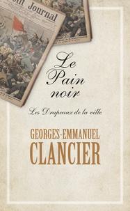Georges-Emmanuel Clancier - Le Pain noir Tome 3 : Les drapeaux de la ville.