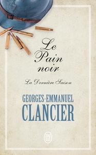 Georges-Emmanuel Clancier - Le Pain noir Tome 4 : La dernière saison.