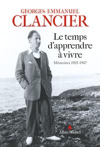 Georges-Emmanuel Clancier - Le temps d'apprendre à vivre - Mémoires 1935-1947.