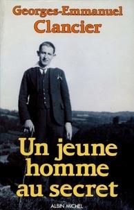 Georges-Emmanuel Clancier et Georges Emmanuel CLANCIER - Un jeune homme au secret.