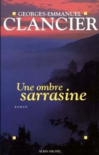 Georges-Emmanuel Clancier et Georges Emmanuel CLANCIER - Une ombre sarrasine.