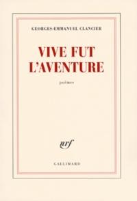 Georges-Emmanuel Clancier - Vive fut l'aventure.