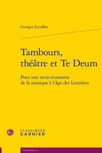 Georges Escoffier - Tambours, théâtre et te deum - Pour une socio-économie de la musique.