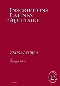 Georges Fabre - Inscriptions latines d'Aquitaine (ILA) - Elusa/Turba.
