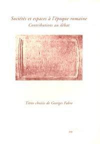 Georges Fabre - Sociétés et espaces à l'époque romaine - Contributions au débat.