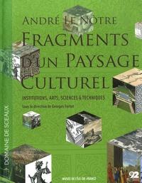 Georges Farhat - André Le Nôtre, fragments d'un paysage culturel - Institutions, arts, sciences, techniques.