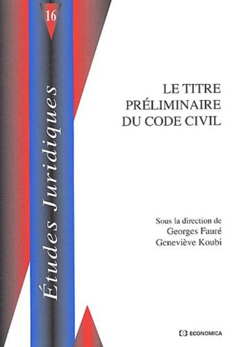 Georges Fauré et Geneviève Koubi - Le titre préliminaire du Code Civil.