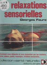 Georges Fauré et Gilles Faure - Les relaxations sensorielles - Comment vous détendre et vous dynamiser par les couleurs, sens, odeurs, goûts, massages, isolation sensorielle....