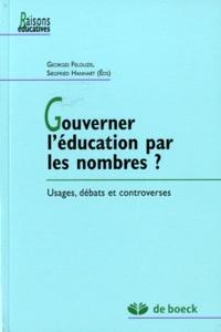 Georges Felouzis et Siegfried Hanhart - Gouverner l'éducation par les nombres ? - Usages, débats et controverses.