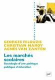 Georges Felouzis et Christian Maroy - Les marchés scolaires - Sociologie d'une politique publique d'éducation.
