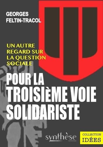 Georges Feltin-Tracol - Pour la troisième voie solidariste - Un autre regard sur la question sociale.