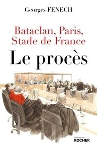 Georges Fenech - Bataclan, Paris, Stade de France : le procès.