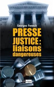 Georges Fenech - Presse, justice : les liaisons dangereuses.