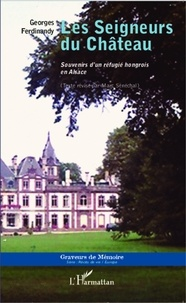 Georges Ferdinandy - Les seigneurs du château - Souvenirs d'un réfugié hongrois en Alsace.