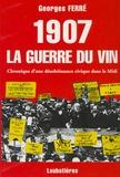 Georges Ferré - 1907 La guerre du vin - Chronique d'une désobéissance civique dans le Midi.