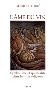 Georges Ferré - L'âme du vin - Symbolisme et spiritualité dans les trois religions.