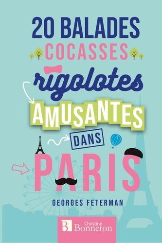 Georges Feterman - 20 balades cocasses, rigolotes, amusantes dans Paris.