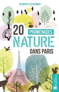 Georges Feterman - 20 promenades nature dans Paris.