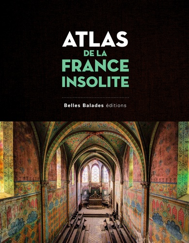 Georges Feterman et Arnaud Goumand - Atlas de la France insolite.