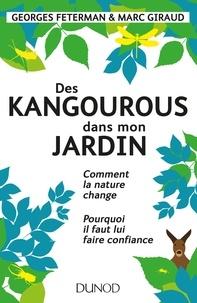 Georges Feterman et Marc Giraud - Des kangourous dans mon jardin - Comment la nature change - Pourquoi il faut lui faire confiance.