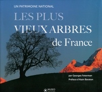 Georges Feterman - Les plus vieux arbres de France - Un patrimoine national.