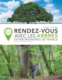 Georges Feterman - Rendez-vous avec les arbres extraordinaires de France.