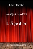 Georges Feydeau et Maurice Desvallieres - L'âge d'or.