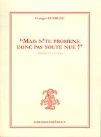 Georges Feydeau - Mais n'te promène donc pas toute nue !.