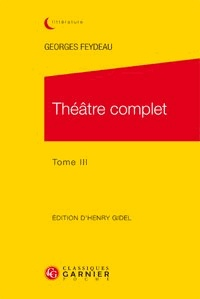 Georges Feydeau - Théâtre complet - Tome 3.