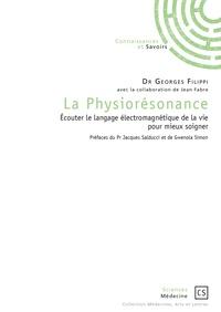 Georges Filippi - La Physiorésonance - Ecouter le langage électromagnétique de la vie pour mieux soigner.