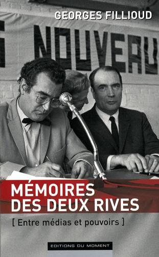Georges Fillioud - Mémoires des deux rives - Entre médias et pouvoirs.