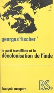 Georges Fischer - Le parti travailliste et la décolonisation de l'Inde.