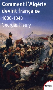 Georges Fleury - Comment l'Algérie devint française (1830-1848).