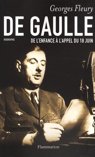 Georges Fleury - De Gaulle - De l'enfance à l'appel du 18 Juin.