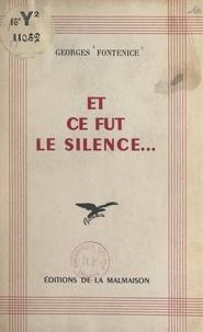 Georges Fontenice - Et ce fut le silence.