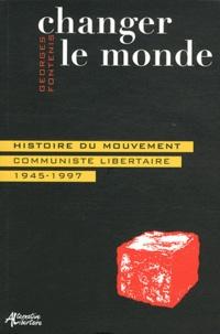 Georges Fontenis - Changer le monde - Histoire du mouvement communiste libertaire (1945-1997).